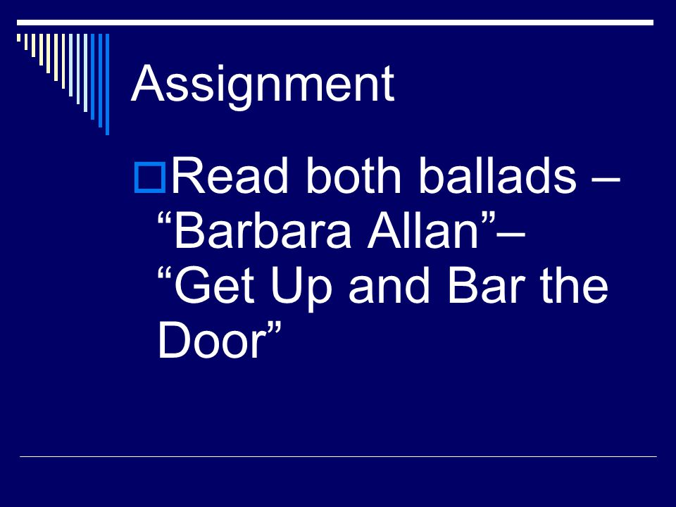 Assignment Read both ballads – Barbara Allan – Get Up and Bar the Door