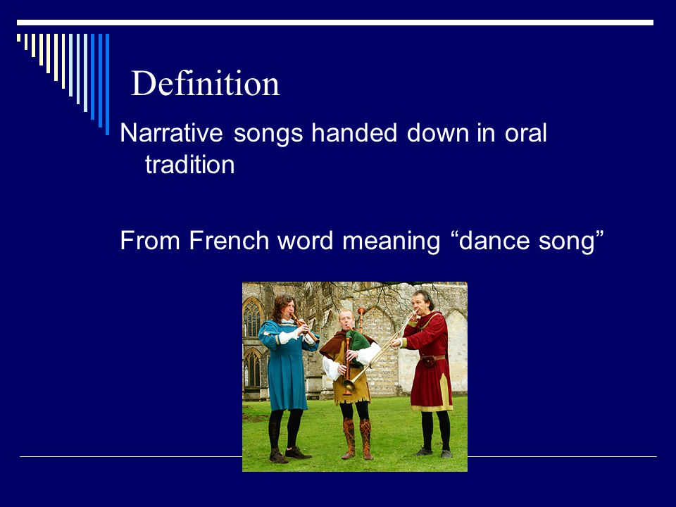 Definition Narrative songs handed down in oral tradition