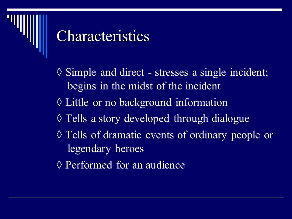 Characteristics ◊ Simple and direct - stresses a single incident; begins in the midst of the incident.