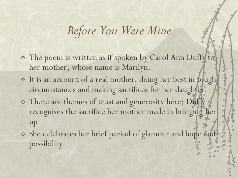 carol ann duffy before you were mine essay Analysing 'before you were mine' by carol ann duffy a task for students to work in groups to analyse one stanza of the poem, with a summary grid for recording their understanding of the whole poem suggested answers are included.