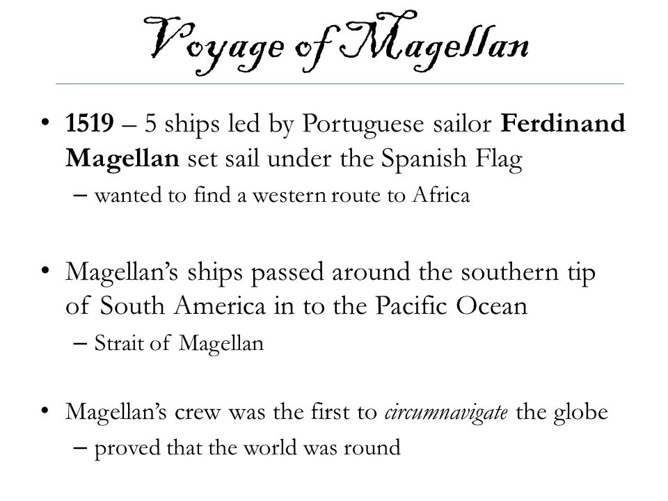 Voyage of Magellan 1519 – 5 ships led by Portuguese sailor Ferdinand Magellan set sail under the Spanish Flag.