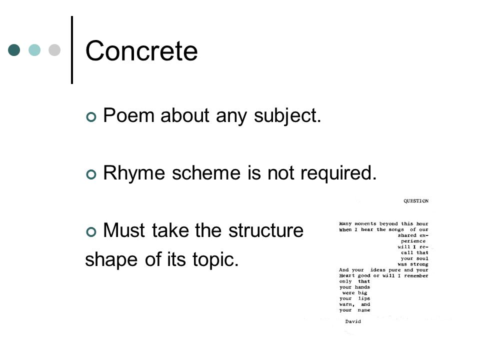 Concrete Poem about any subject. Rhyme scheme is not required.