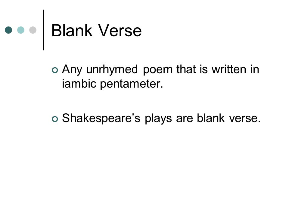 Blank Verse Any unrhymed poem that is written in iambic pentameter.