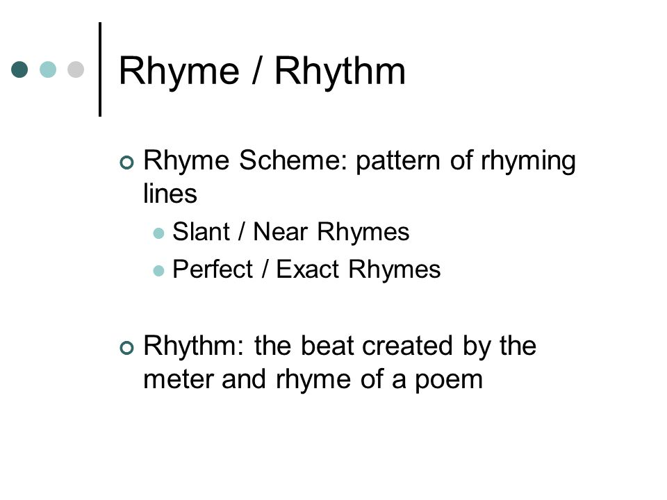Rhyme / Rhythm Rhyme Scheme: pattern of rhyming lines