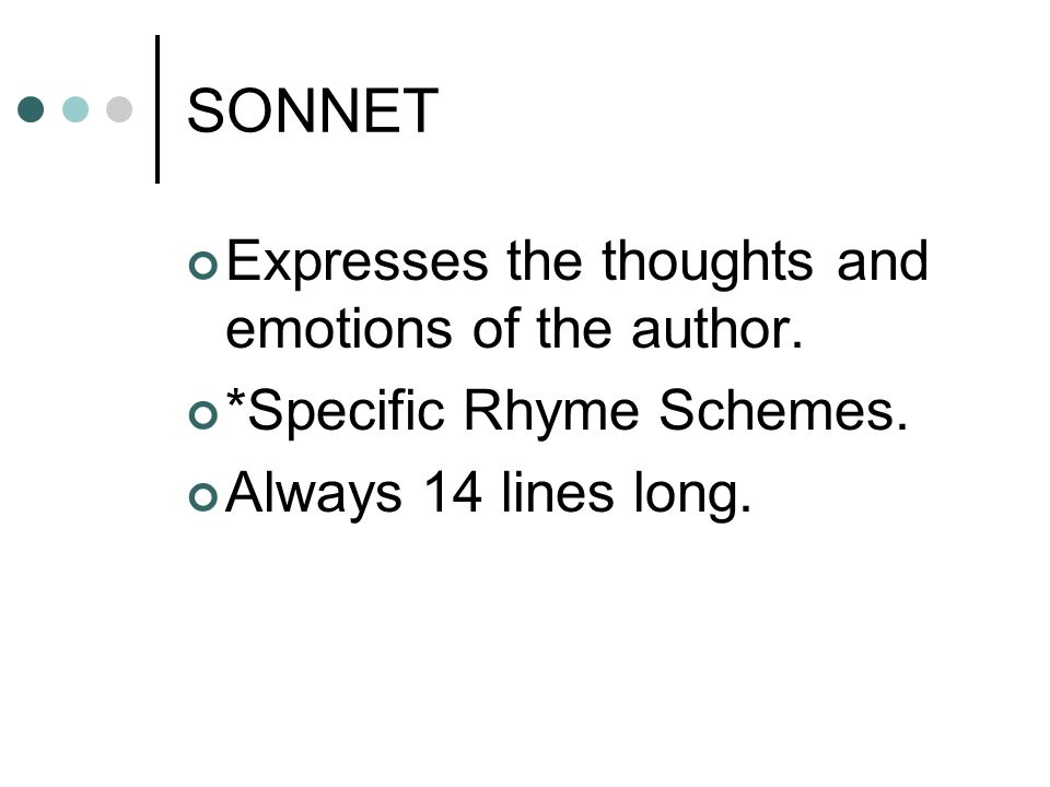 SONNET Expresses the thoughts and emotions of the author.