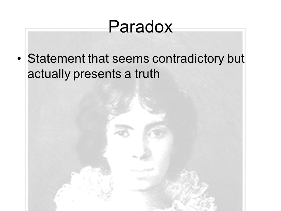Paradox Statement that seems contradictory but actually presents a truth