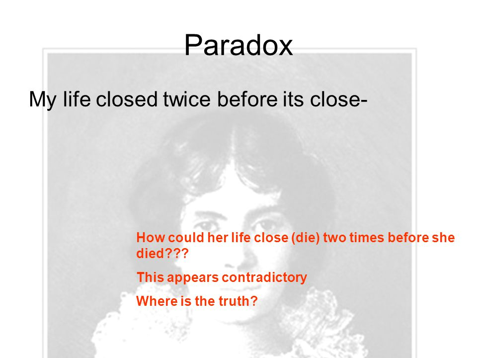 Paradox My life closed twice before its close-
