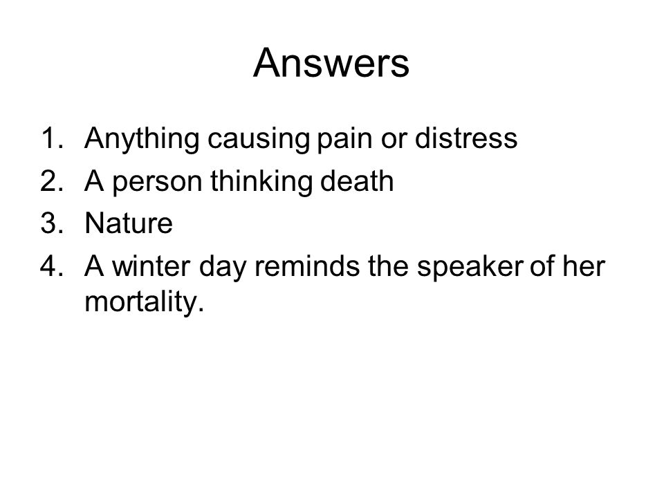 Answers Anything causing pain or distress A person thinking death