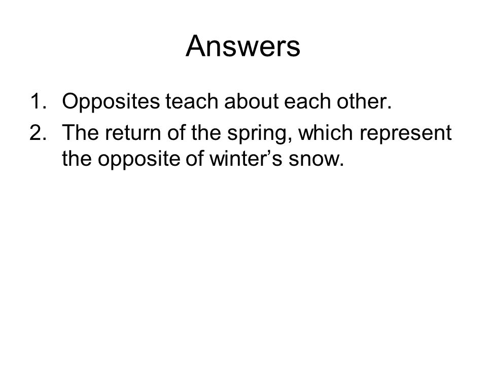 Answers Opposites teach about each other.