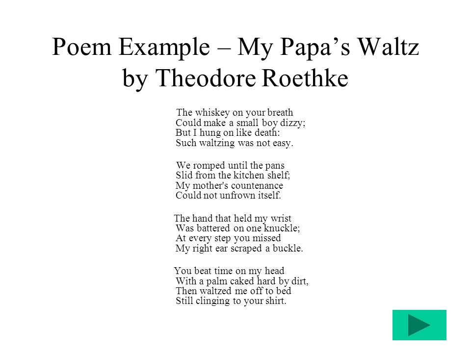 the hidden mother in my papas waltz a poem by theodore roethke The relationship which is depicted in theodore roethke's poem, my papa's waltz is that of a father and son the poem is spoken by a the son who reminisces about the way his drunken father used to dance with him before bed-time while his mother watched nervously the opening lines.