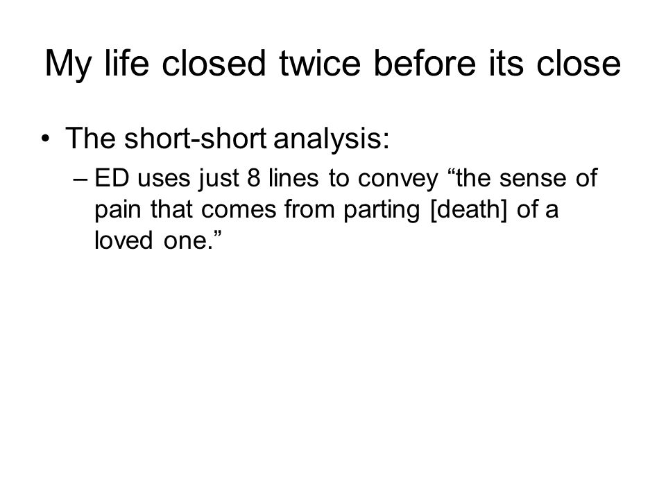 an analysis of the statement my life closed twice before it closed Which of these statements best expresses the central message of my life closed twice before its close- parting may be the closest we come in life t understanding death what is the chief effect of the slant rhyme in this final stanza from  the soul selects her own society.