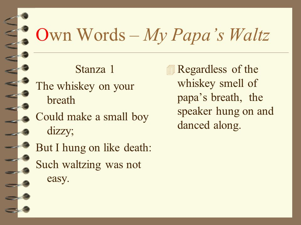 """poetry essay on my papa waltz """"my papa's waltz"""" by theodore roethke is a poem that is unified at first glance a reader can become overwhelmed by the ambiguities and tensions within the poem."""