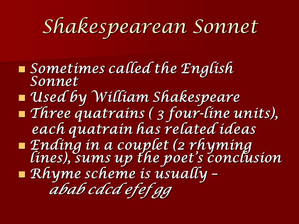 Shakespearean Sonnet Sometimes called the English Sonnet