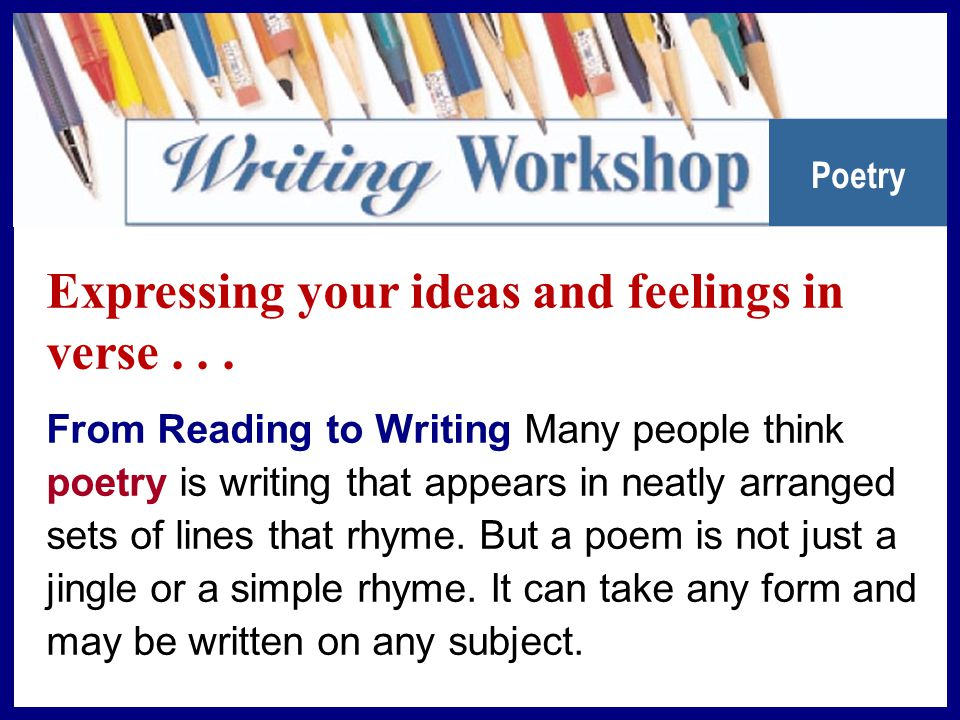 Expressing your ideas and feelings in verse . . .
