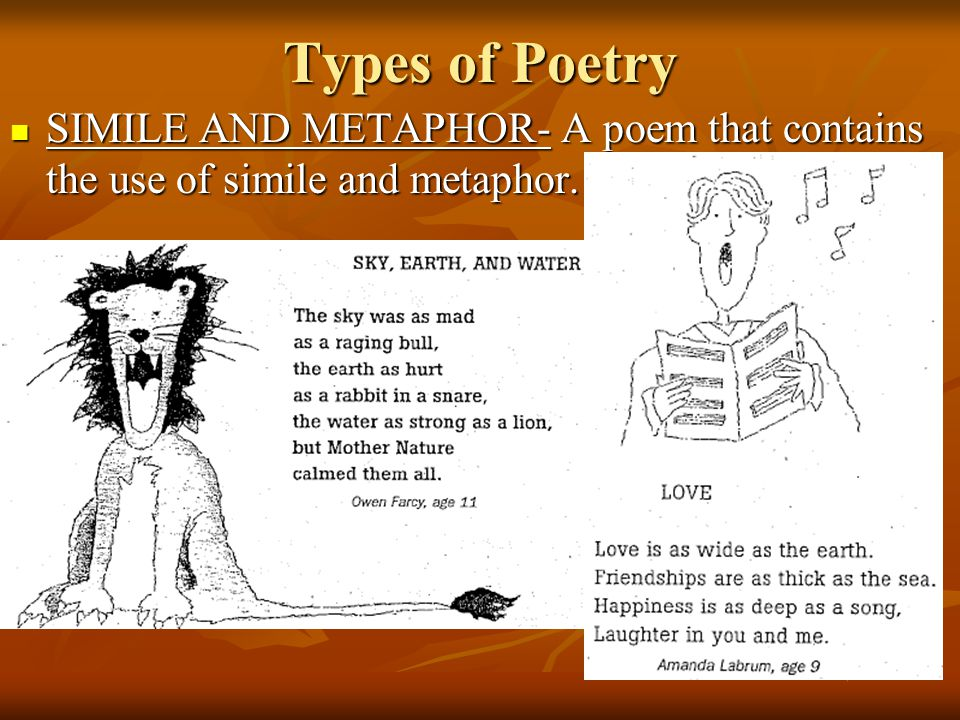 types of poets Types of poetry epic – the earliest kind of poem it is a long narrative poem which tells a story of heroic deeds it is a long narrative poem which tells a story of heroic deeds.