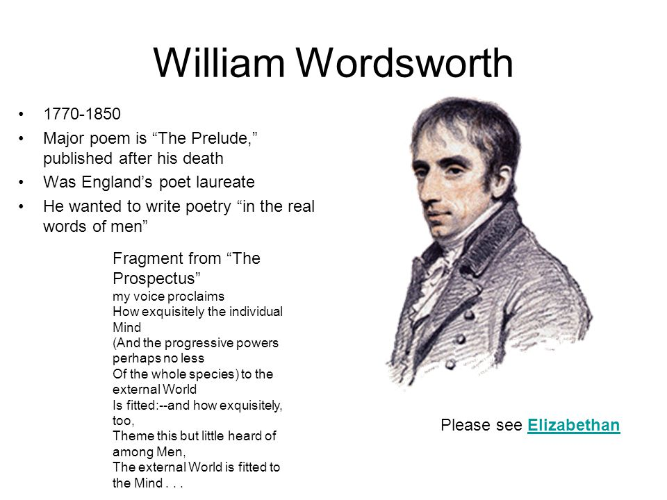 William Wordsworth Major poem is The Prelude, published after his death. Was England's poet laureate.