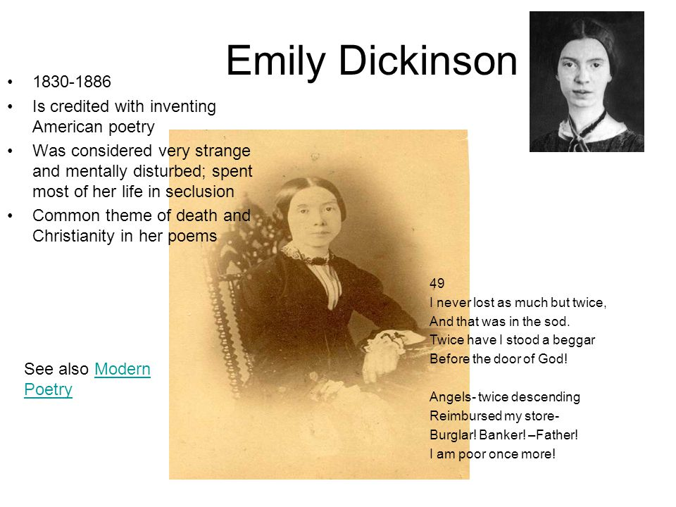 Emily Dickinson Is credited with inventing American poetry