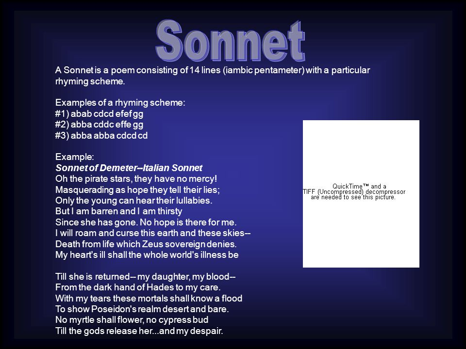 Sonnet A Sonnet is a poem consisting of 14 lines (iambic pentameter) with a particular rhyming scheme.
