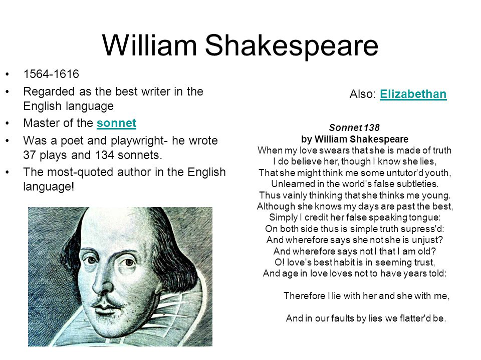 William Shakespeare Regarded as the best writer in the English language. Master of the sonnet.