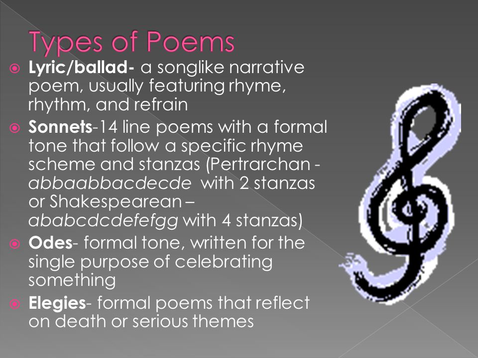 Types of Poems Lyric/ballad- a songlike narrative poem, usually featuring rhyme, rhythm, and refrain.
