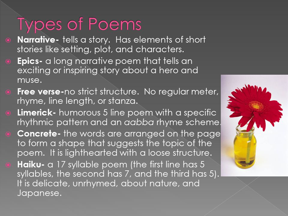 Types of Poems Narrative- tells a story. Has elements of short stories like setting, plot, and characters.