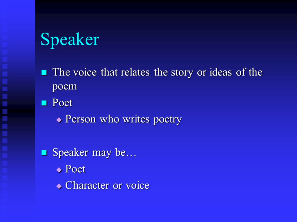 Speaker The voice that relates the story or ideas of the poem Poet