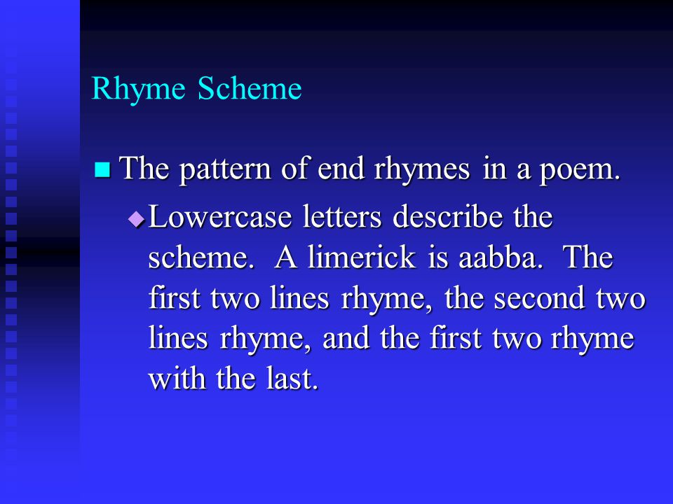 Rhyme Scheme The pattern of end rhymes in a poem.
