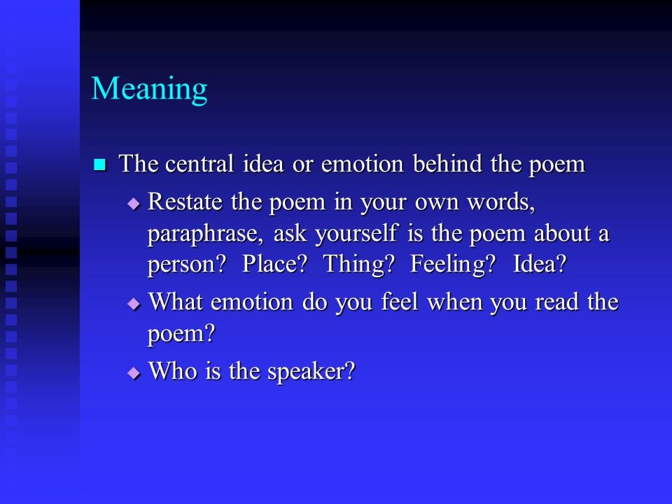 Meaning The central idea or emotion behind the poem