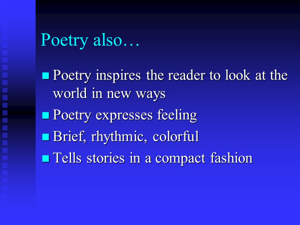 Poetry also… Poetry inspires the reader to look at the world in new ways. Poetry expresses feeling.