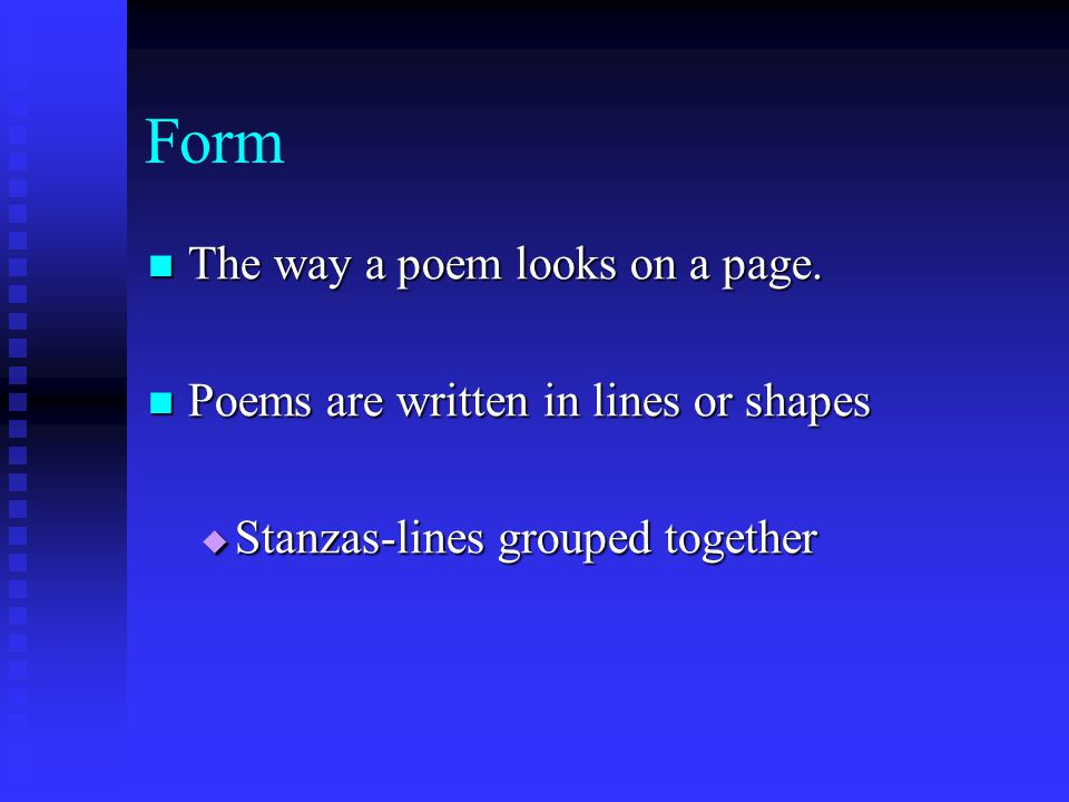 Form The way a poem looks on a page.
