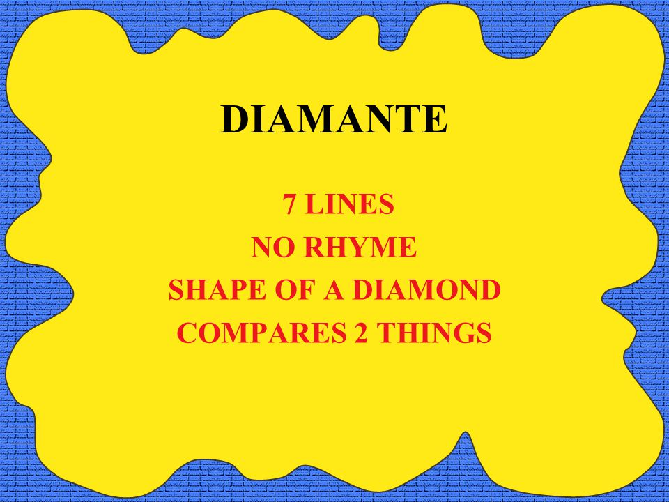 7 LINES NO RHYME SHAPE OF A DIAMOND COMPARES 2 THINGS