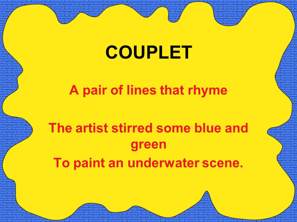 COUPLET A pair of lines that rhyme