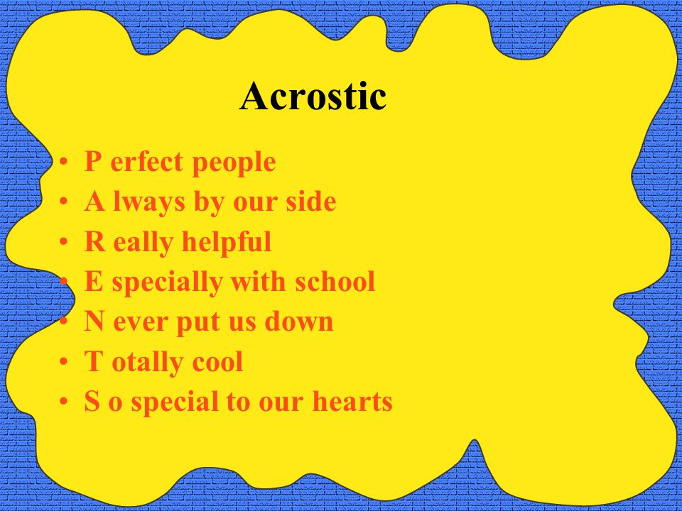 Acrostic P erfect people A lways by our side R eally helpful