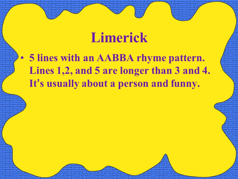 Limerick 5 lines with an AABBA rhyme pattern. Lines 1,2, and 5 are longer than 3 and 4.
