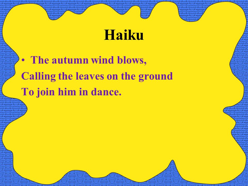 Haiku The autumn wind blows, Calling the leaves on the ground