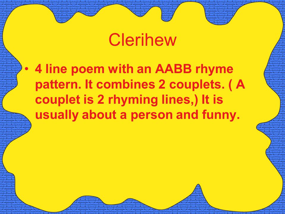 Clerihew 4 line poem with an AABB rhyme pattern. It combines 2 couplets.