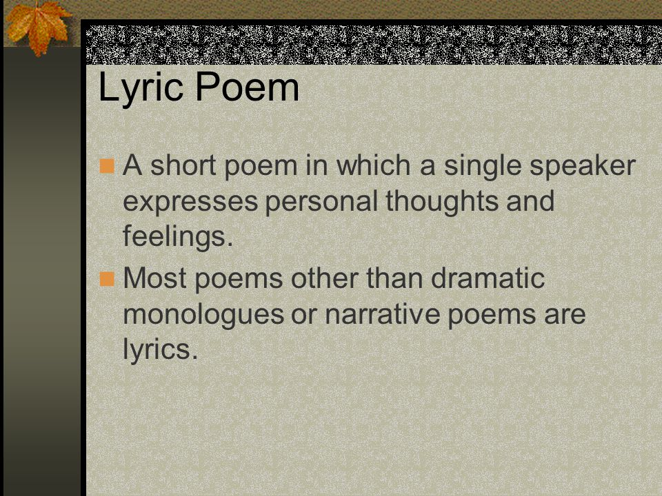 Lyric Poem A short poem in which a single speaker expresses personal thoughts and feelings.