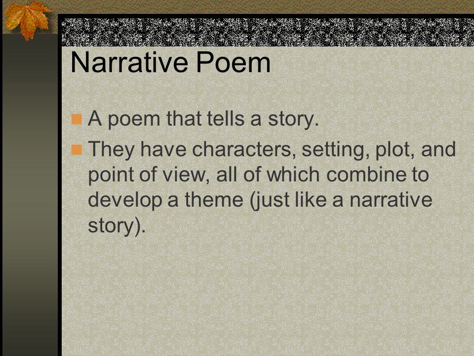 Narrative Poem A poem that tells a story.