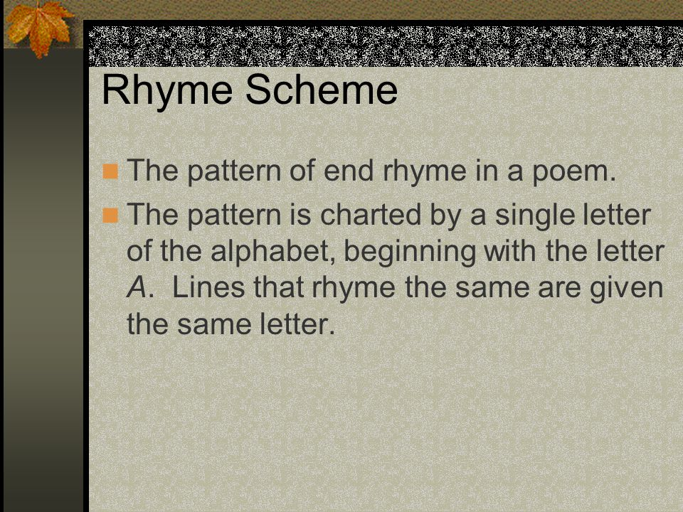 Rhyme Scheme The pattern of end rhyme in a poem.