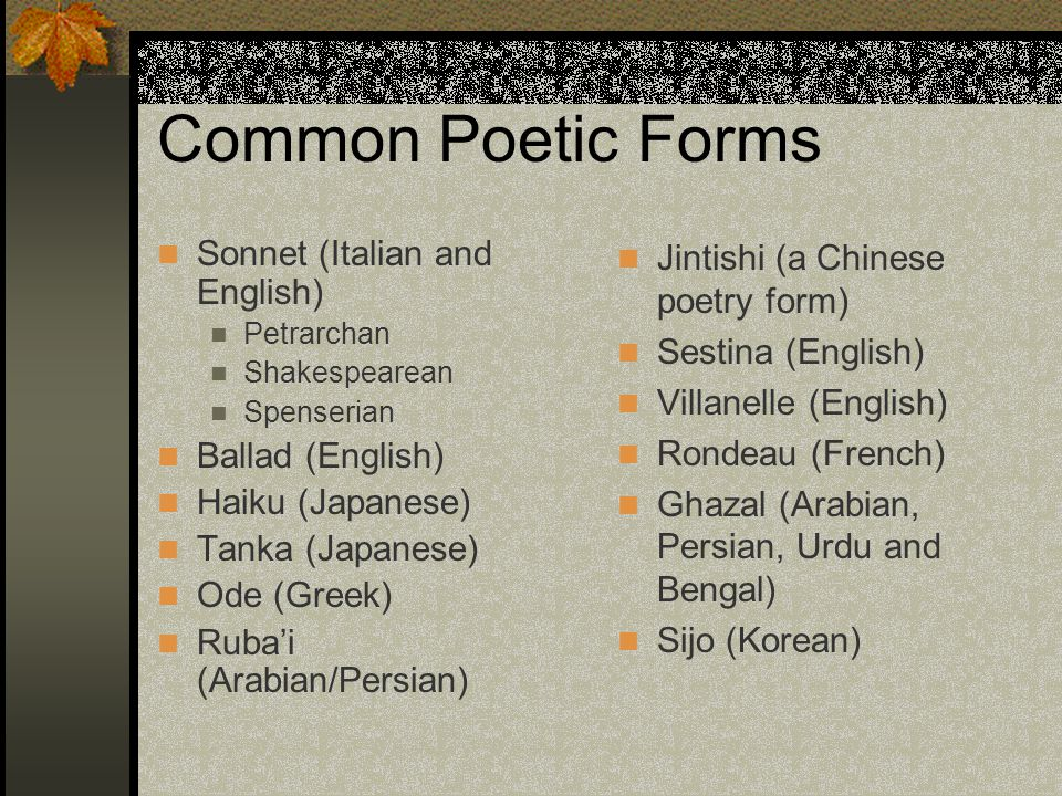 Common Poetic Forms Sonnet (Italian and English) Ballad (English)