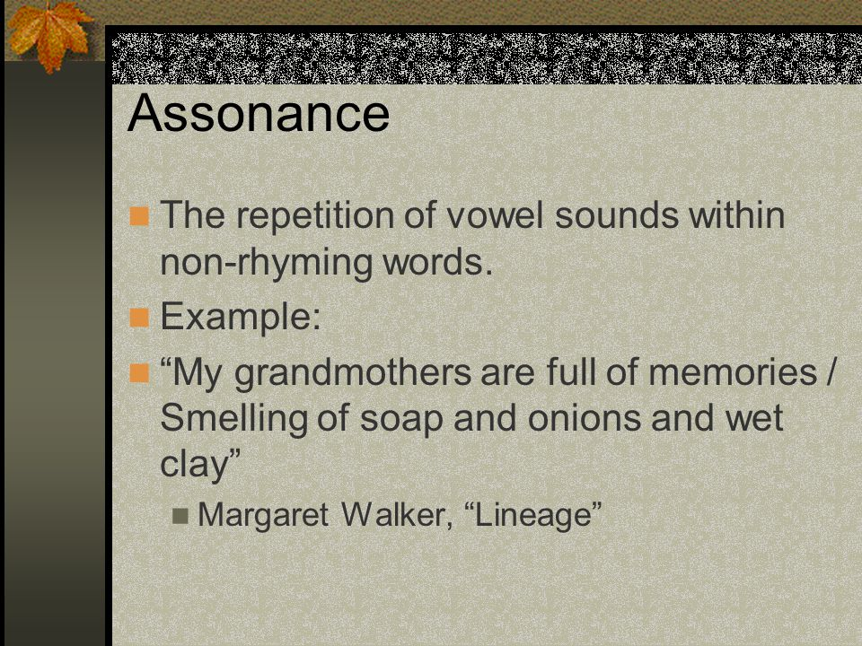 Assonance The repetition of vowel sounds within non-rhyming words.