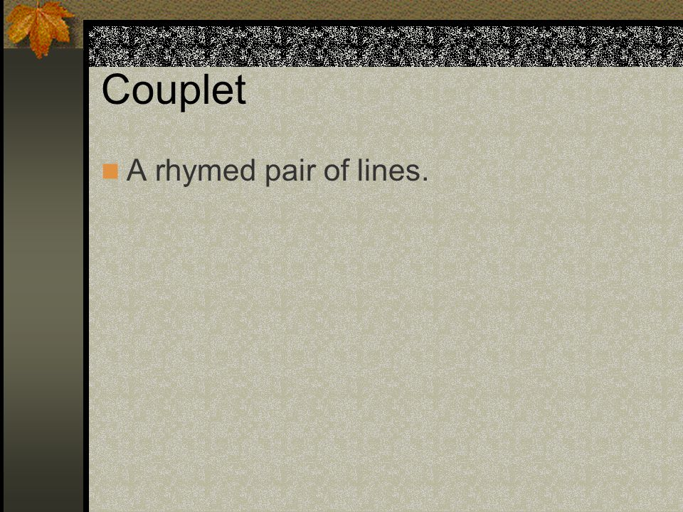 Couplet A rhymed pair of lines.