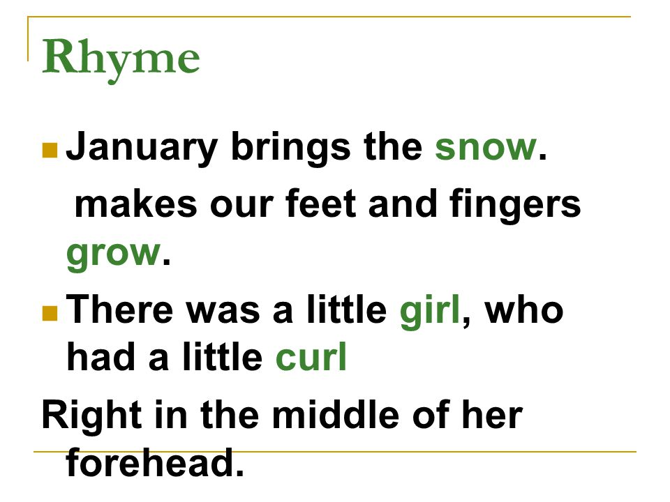 Rhyme January brings the snow. makes our feet and fingers grow.