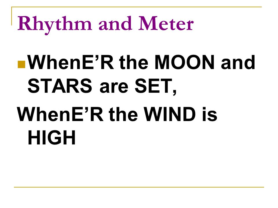 Rhythm and Meter WhenE'R the MOON and STARS are SET,