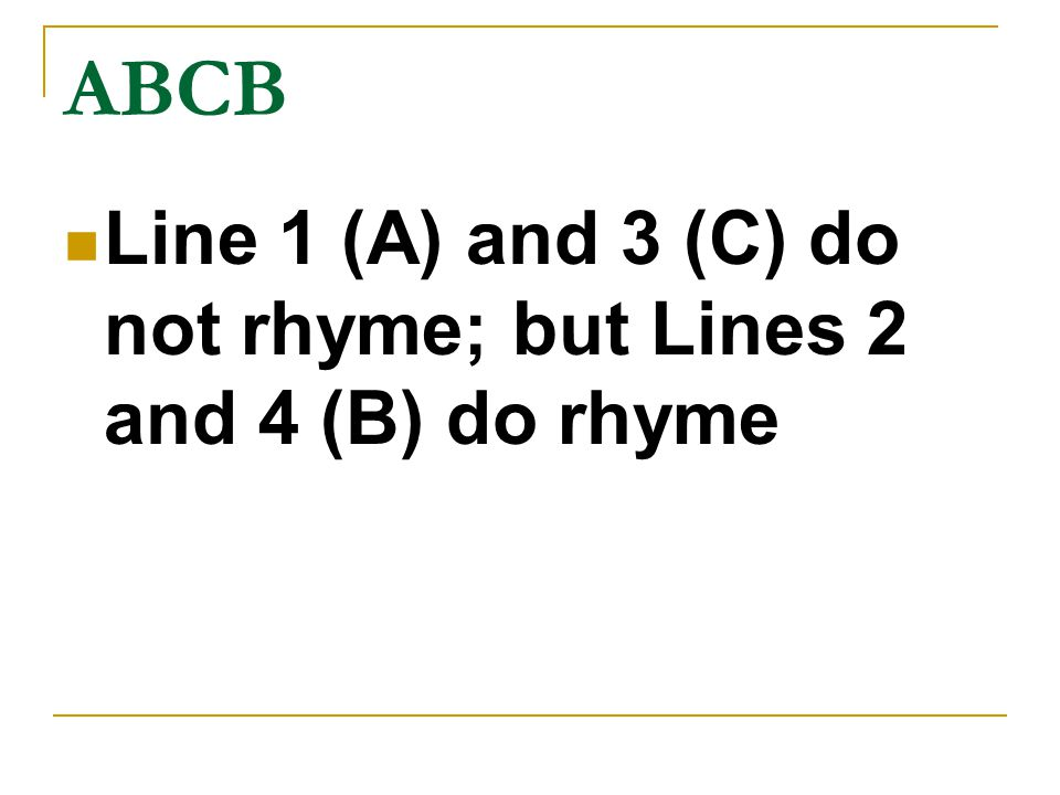 ABCB Line 1 (A) and 3 (C) do not rhyme; but Lines 2 and 4 (B) do rhyme