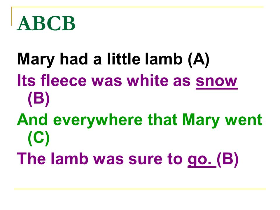 ABCB Mary had a little lamb (A) Its fleece was white as snow (B)