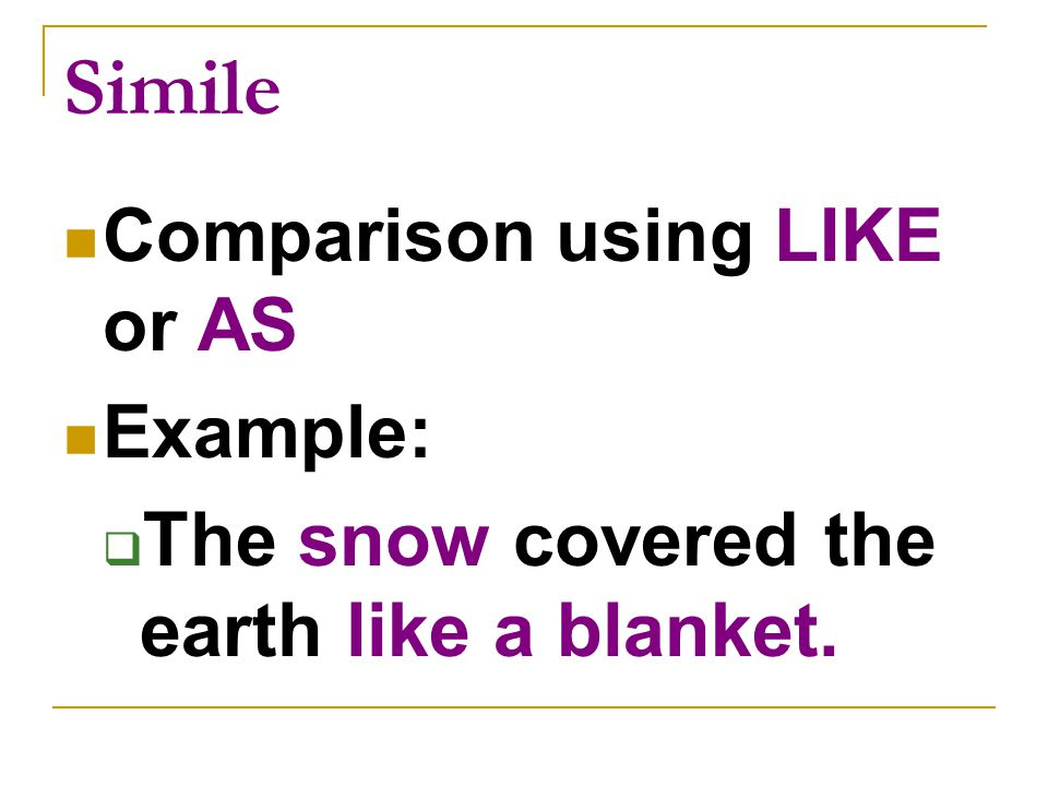 Simile The snow covered the earth like a blanket.