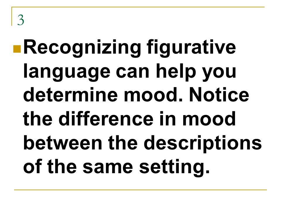 3 Recognizing figurative language can help you determine mood.