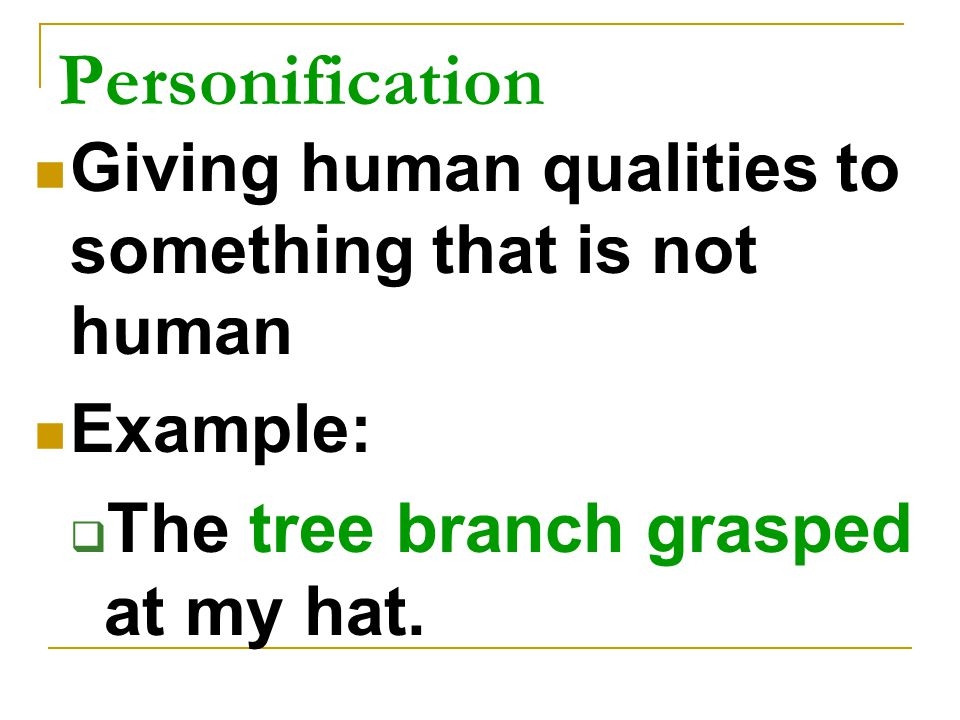 Personification The tree branch grasped at my hat.