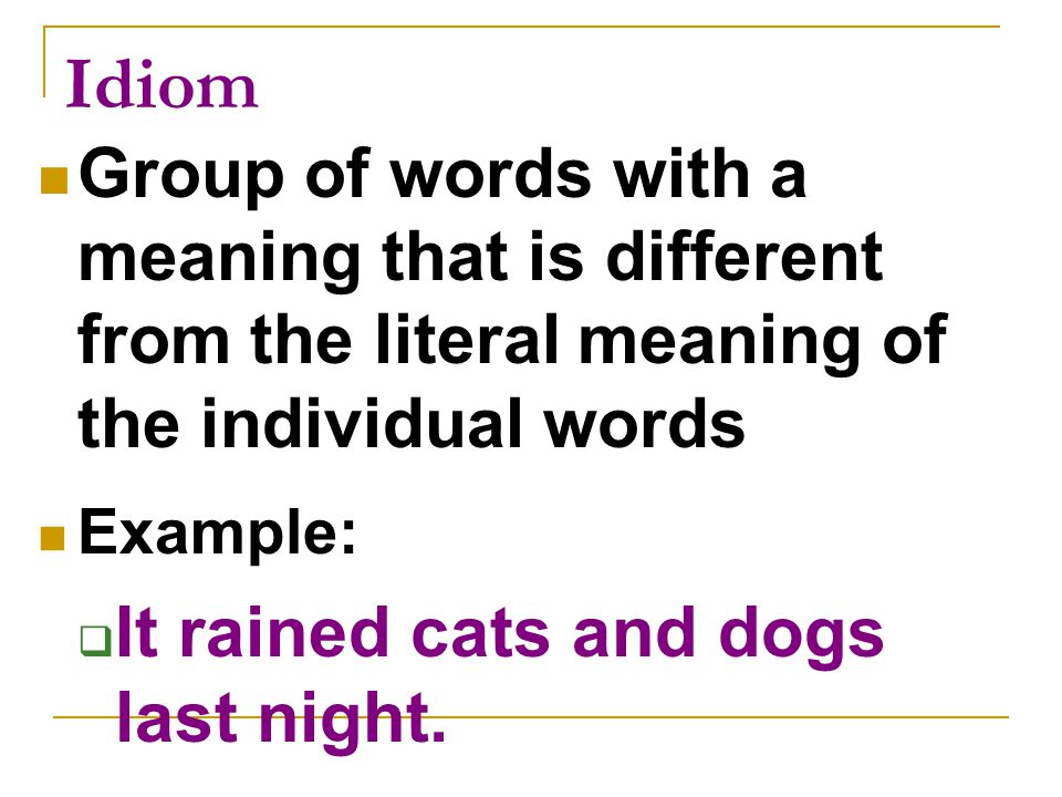Idiom It rained cats and dogs last night.